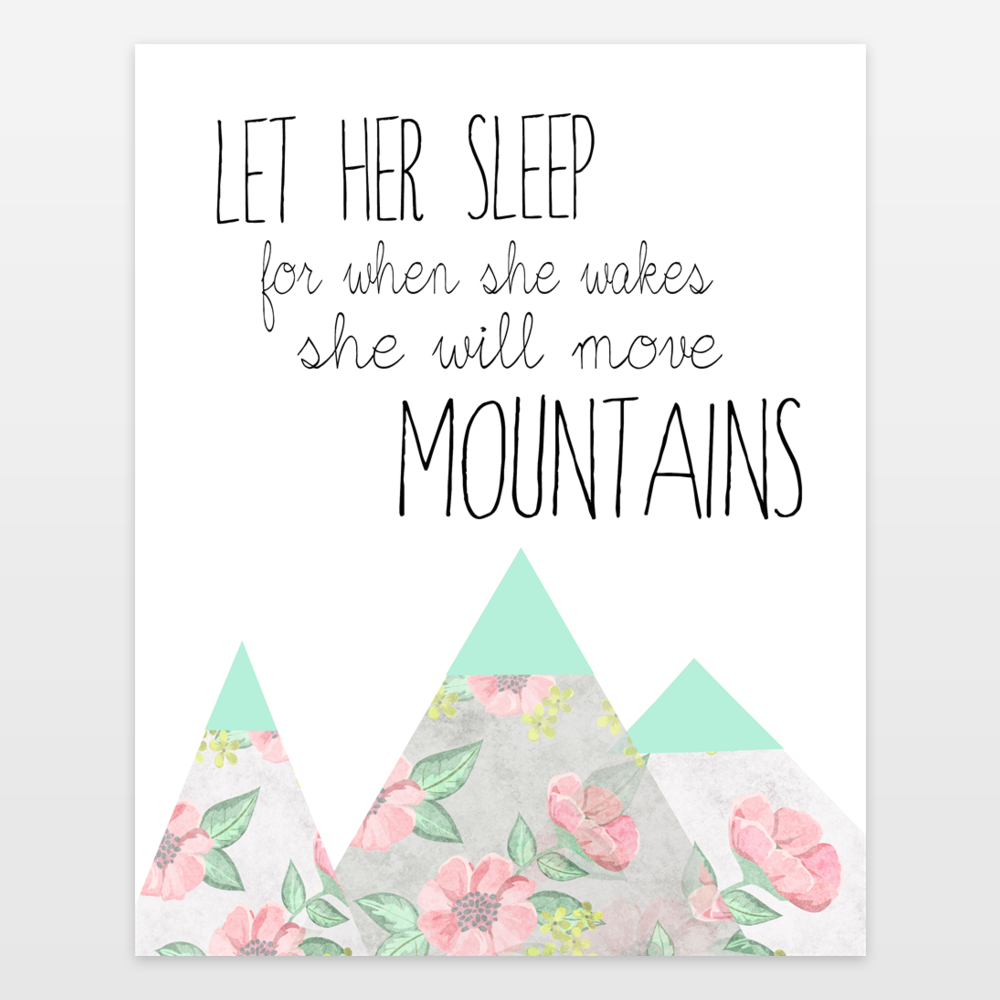 Let her Sleep for for When she Wakes she will Move Mountains