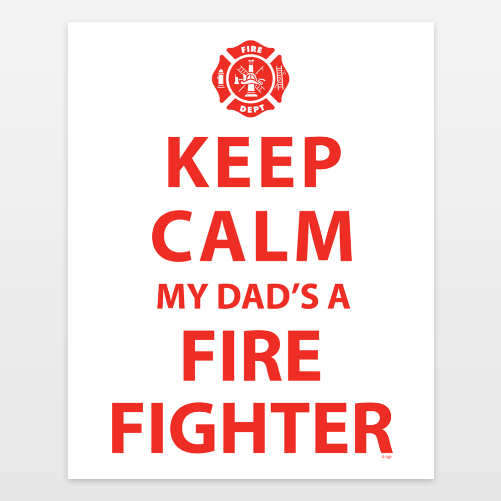 KEEP CALM MY DAD IS A FIREFIGHTER Art Print by parajumper on BoomBoomPrints