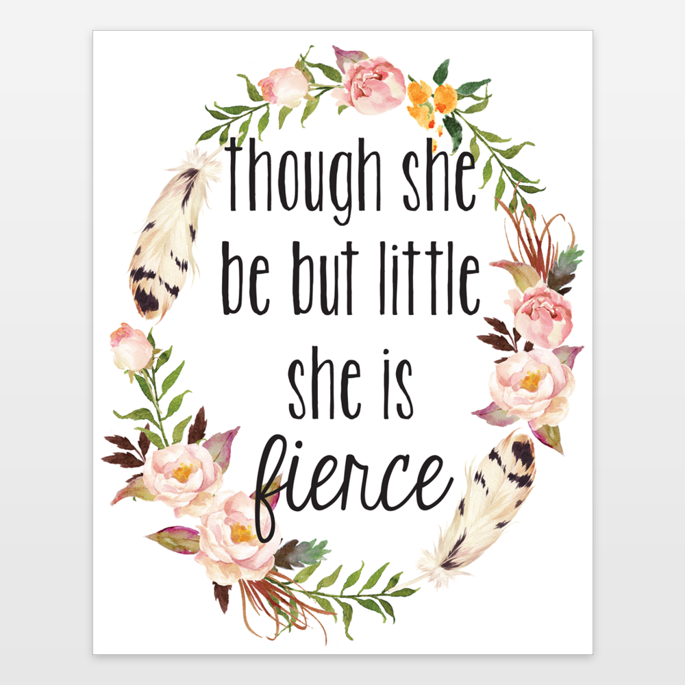 Though She Be But Little She Is Fierce Floral Watercolor
