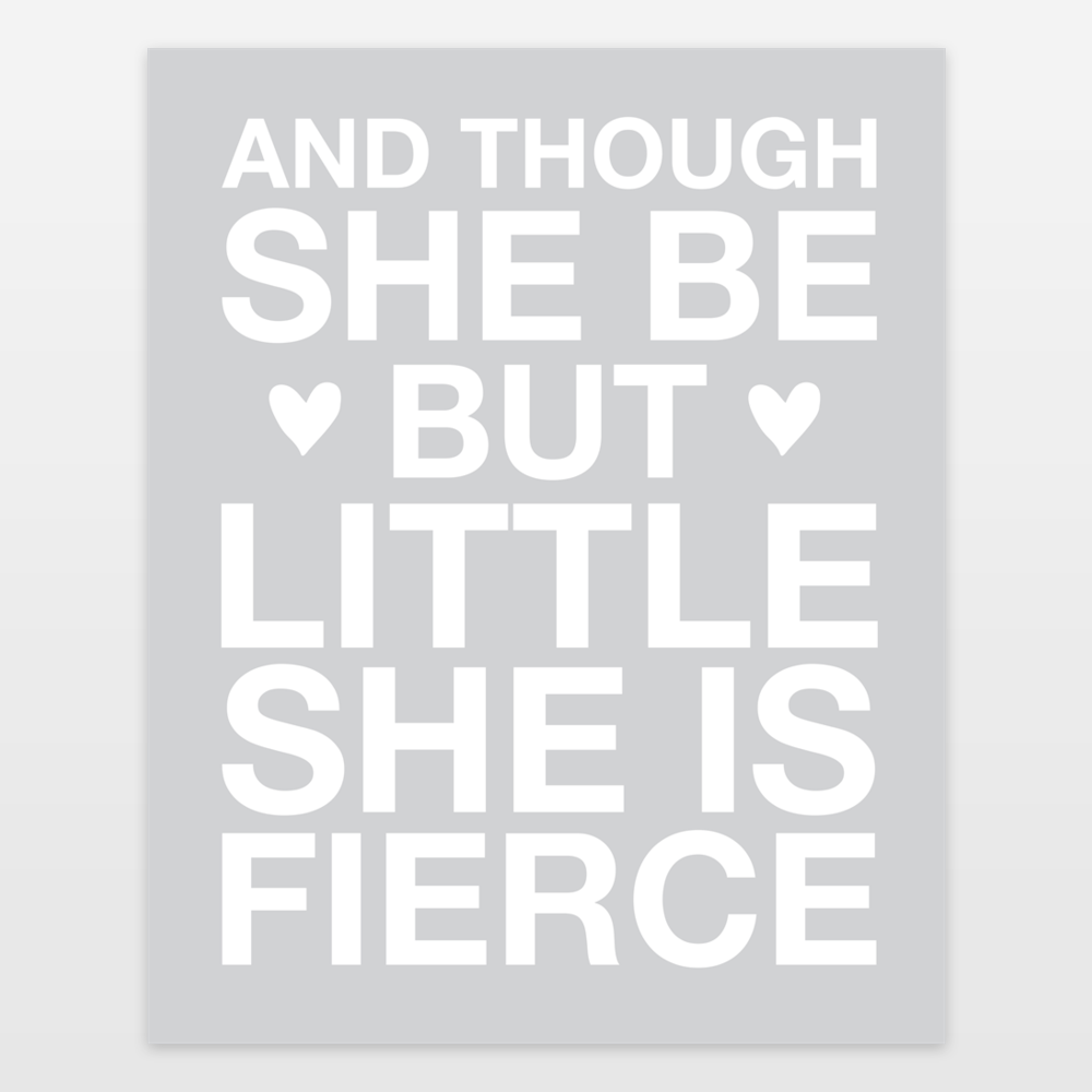 And Though She Be But Little She Is Fierce Grey